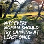Why Every Woman Should Try Camping At Least Once